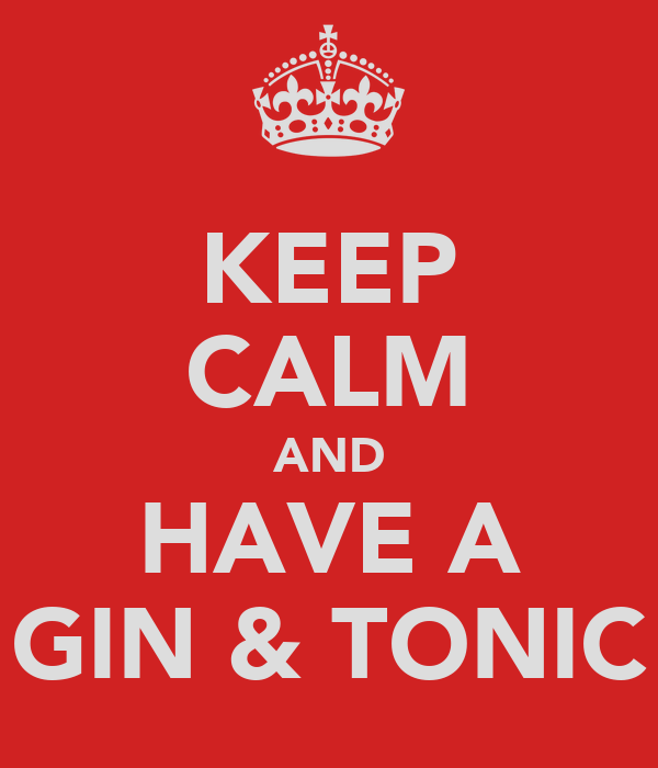 KEEP CALM AND HAVE A GIN & TONIC
