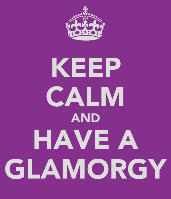 KEEP CALM AND HAVE A GLAMORGY