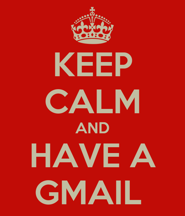 KEEP CALM AND HAVE A GMAIL