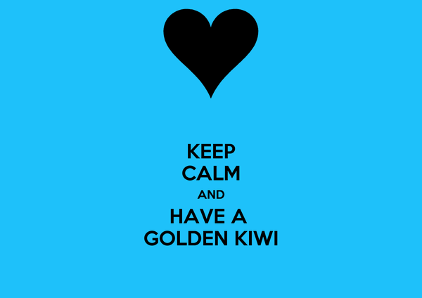 KEEP CALM AND HAVE A  GOLDEN KIWI