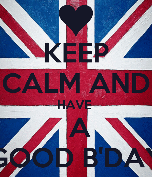 KEEP CALM AND HAVE   A GOOD B'DAY