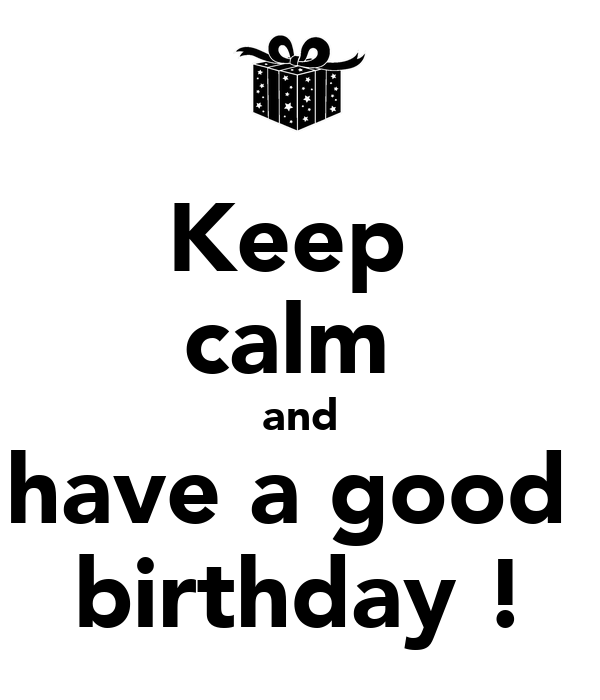 Keep  calm  and have a good  birthday !