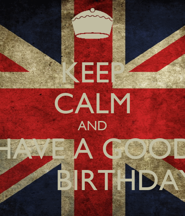 KEEP CALM AND HAVE A GOOD           BIRTHDAY!!