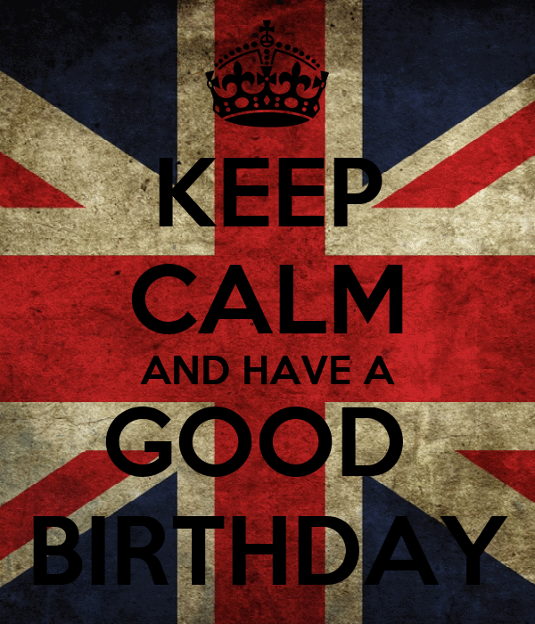 KEEP CALM AND HAVE A GOOD  BIRTHDAY