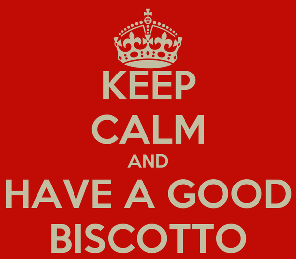KEEP CALM AND HAVE A GOOD BISCOTTO