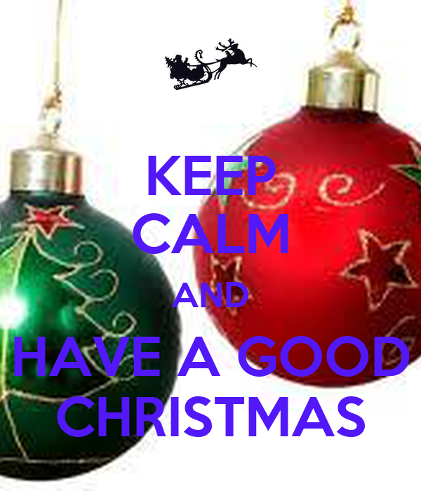 KEEP CALM AND HAVE A GOOD CHRISTMAS