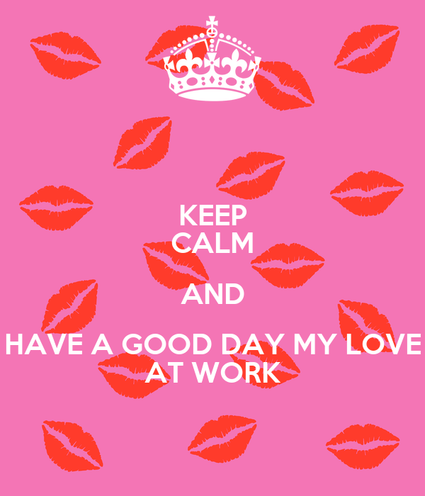 Keep Calm And Have A Good Day My Love At Work Poster Andersonsya