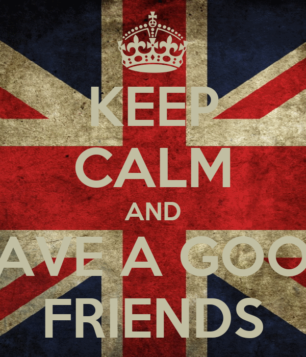 KEEP CALM AND HAVE A GOOD FRIENDS