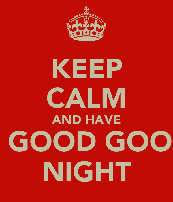 KEEP CALM AND HAVE A GOOD GOOD NIGHT