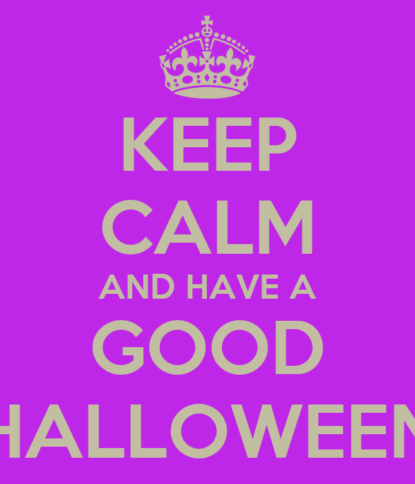 KEEP CALM AND HAVE A GOOD HALLOWEEN