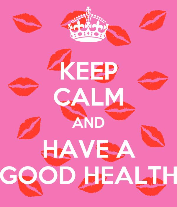 KEEP CALM AND HAVE A GOOD HEALTH