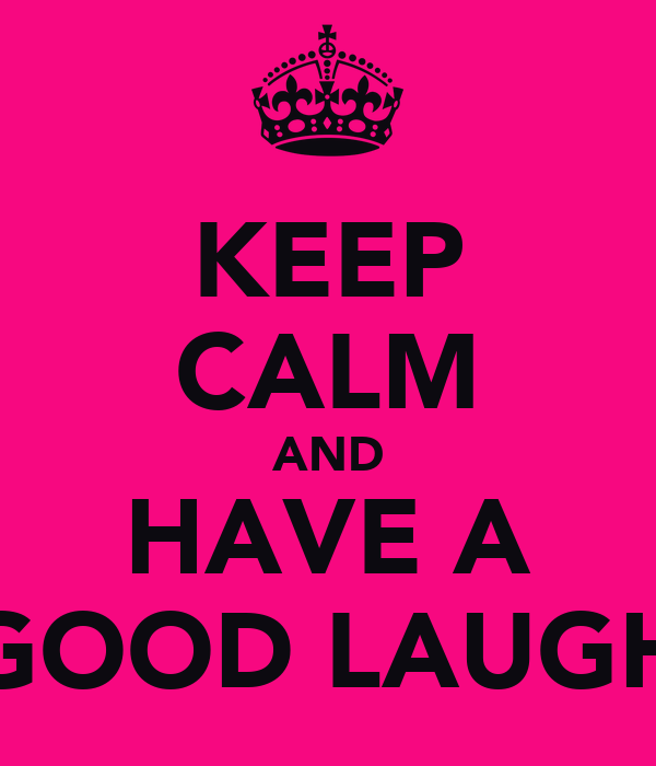 KEEP CALM AND HAVE A GOOD LAUGH