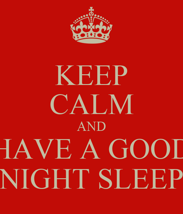 KEEP CALM AND HAVE A GOOD NIGHT SLEEP