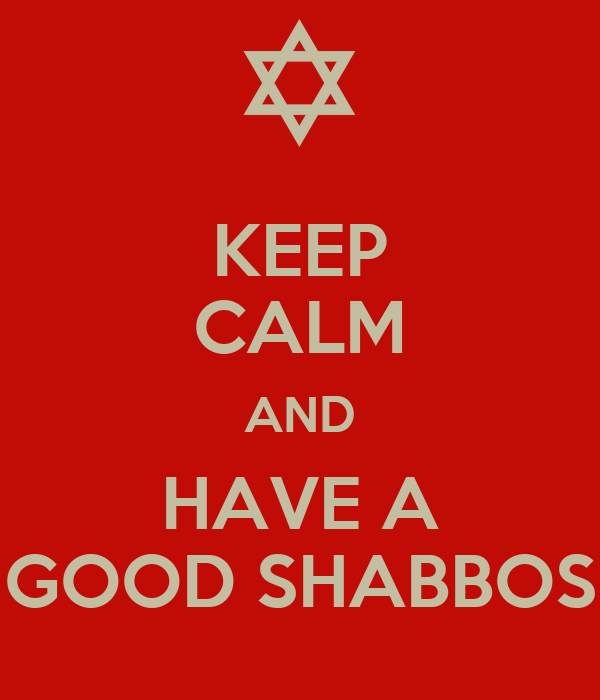 KEEP CALM AND HAVE A GOOD SHABBOS