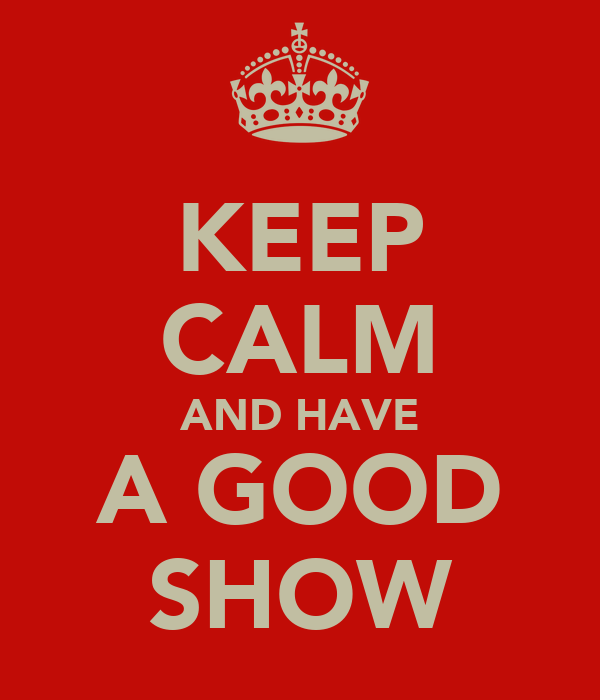 KEEP CALM AND HAVE A GOOD SHOW
