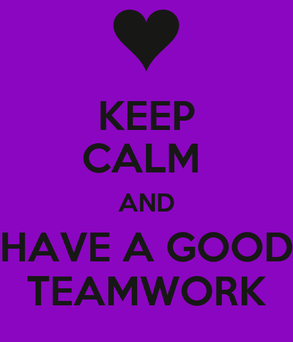 KEEP CALM  AND HAVE A GOOD TEAMWORK
