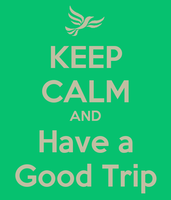 KEEP CALM AND Have a Good Trip