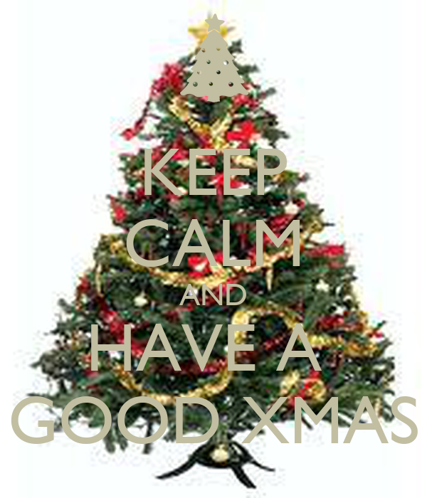 KEEP CALM AND HAVE A  GOOD XMAS