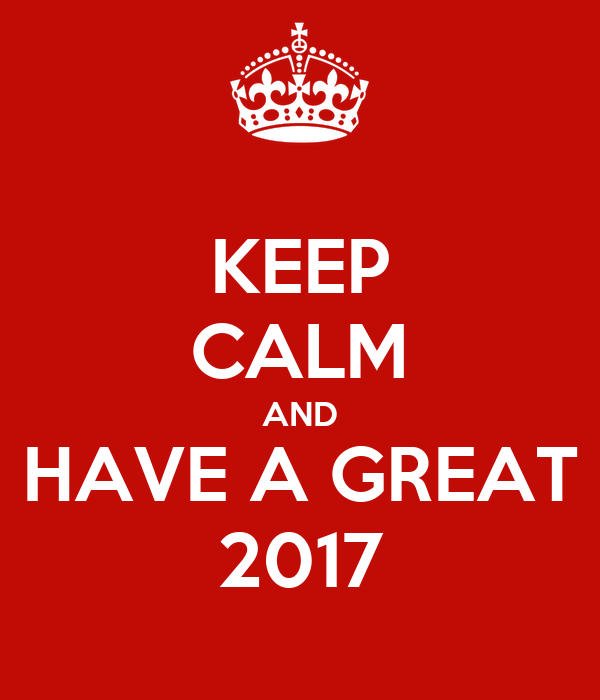 KEEP CALM AND HAVE A GREAT 2017