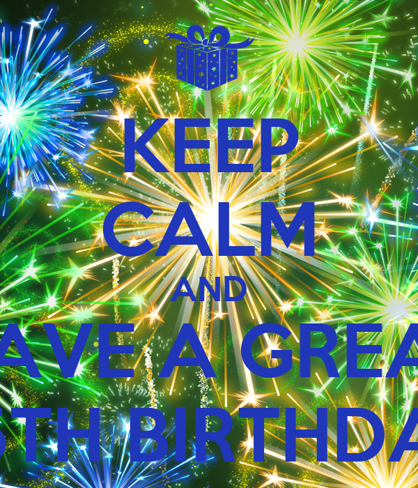 KEEP CALM AND HAVE A GREAT 25TH BIRTHDAY