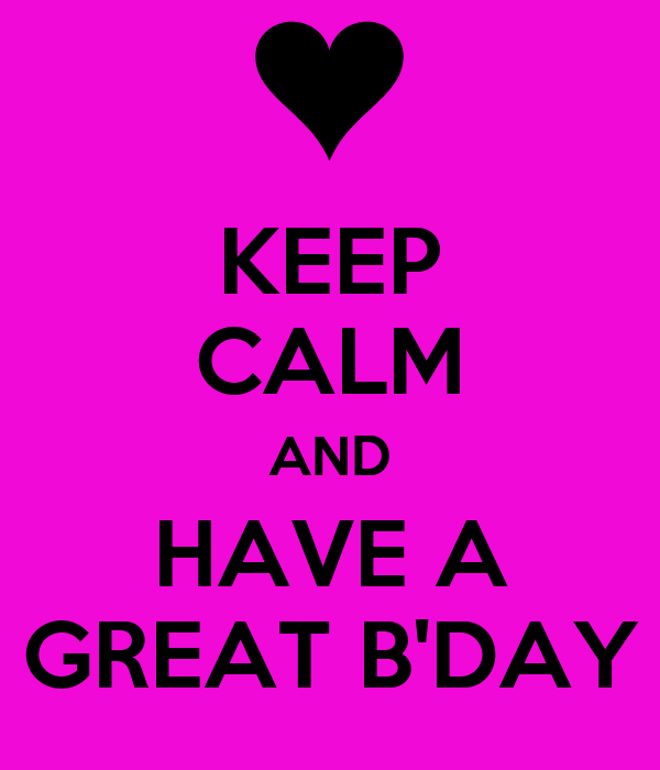 KEEP CALM AND HAVE A GREAT B'DAY