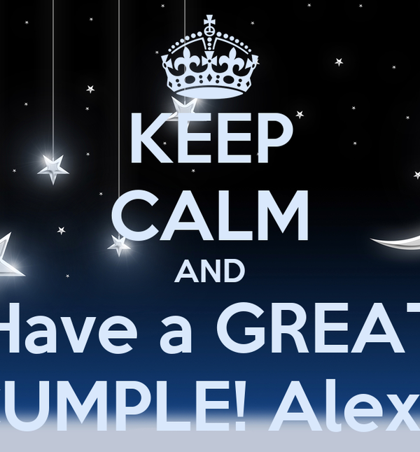 KEEP CALM AND Have a GREAT CUMPLE! Alexis