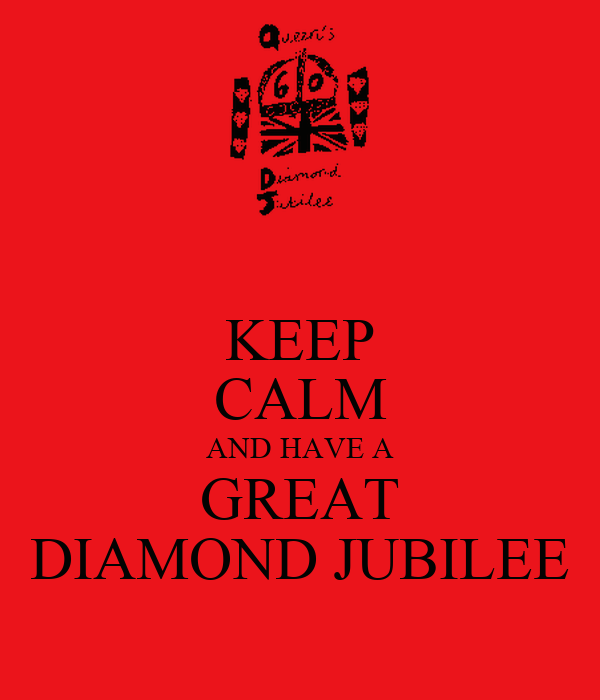 KEEP CALM AND HAVE A GREAT DIAMOND JUBILEE