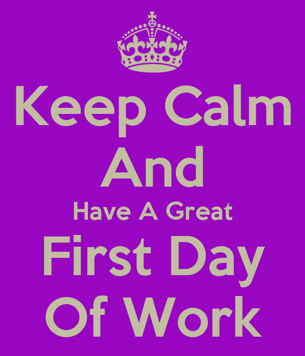 Keep Calm And Have A Great First Day Of Work Poster Yo Keep Calm