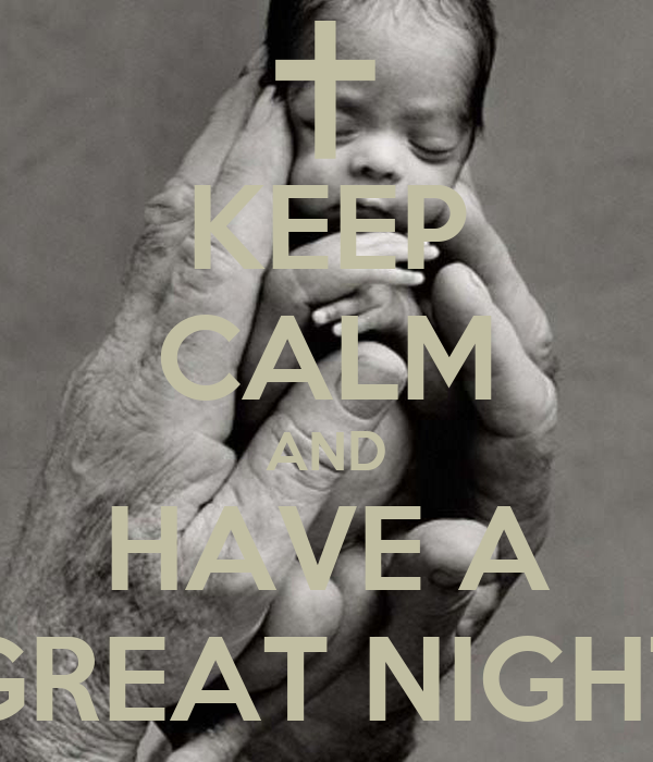 KEEP CALM AND HAVE A GREAT NIGHT