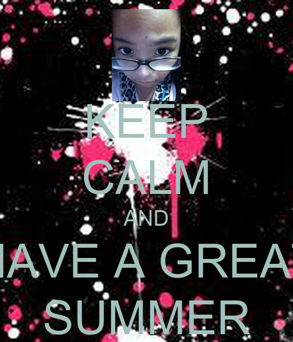 KEEP CALM AND HAVE A GREAT SUMMER