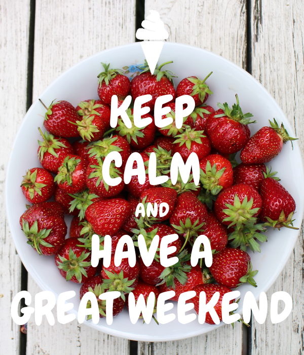 KEEP CALM AND HAVE A GREAT WEEKEND