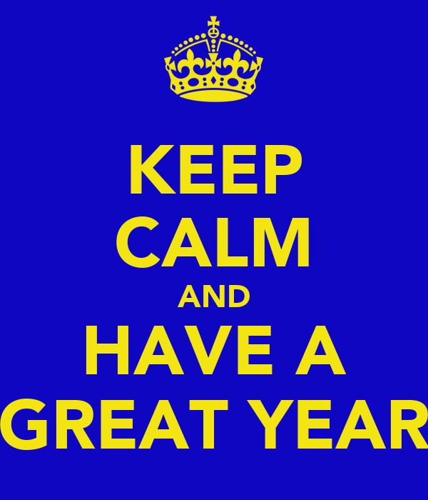 KEEP CALM AND HAVE A GREAT YEAR