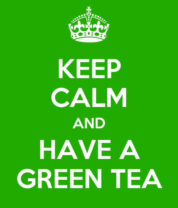 KEEP CALM AND HAVE A GREEN TEA