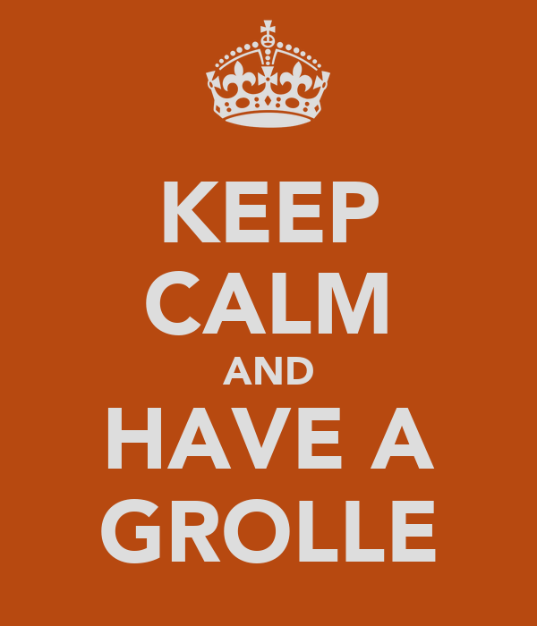 KEEP CALM AND HAVE A GROLLE