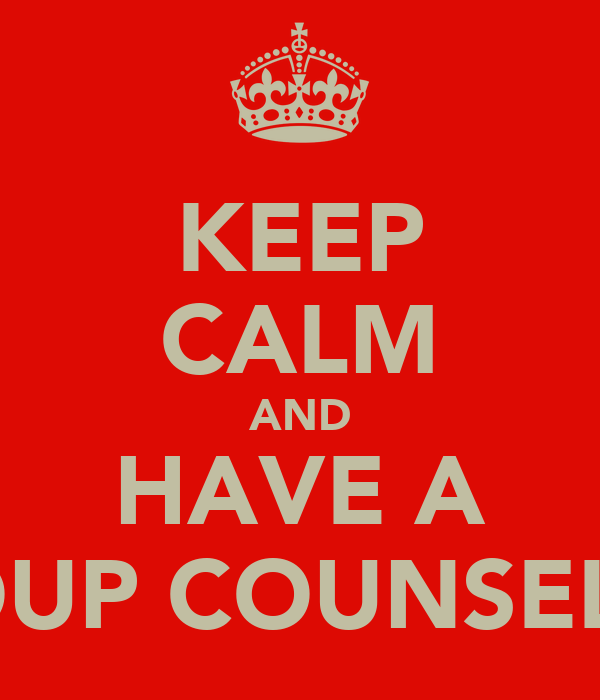 KEEP CALM AND HAVE A GROUP COUNSELING