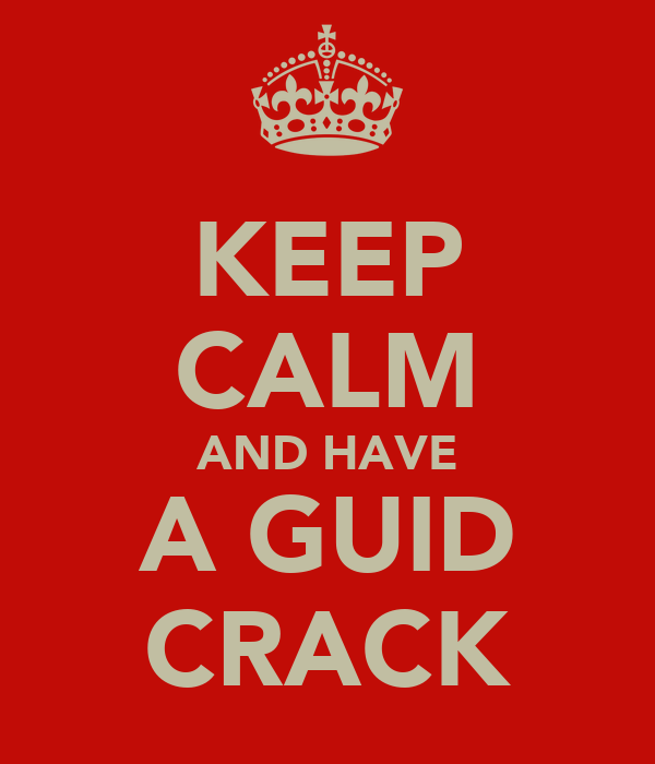 KEEP CALM AND HAVE A GUID CRACK