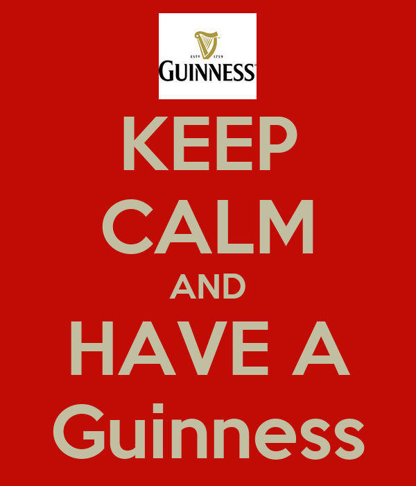 KEEP CALM AND HAVE A Guinness
