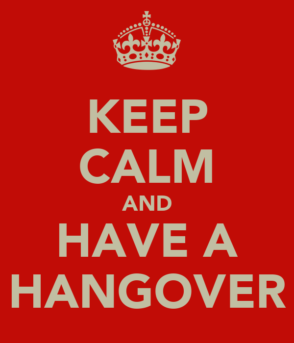 KEEP CALM AND HAVE A HANGOVER