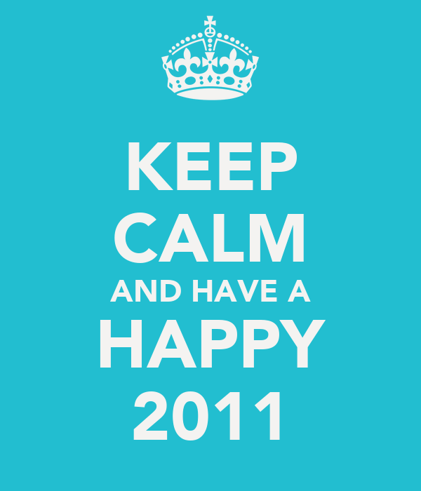 KEEP CALM AND HAVE A HAPPY 2011
