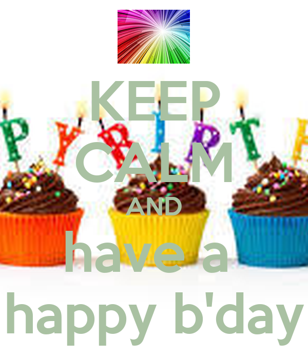 KEEP CALM AND have a  happy b'day