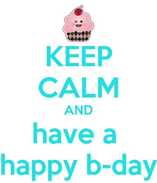 KEEP CALM AND have a  happy b-day