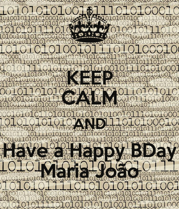 KEEP CALM AND Have a Happy BDay Maria João