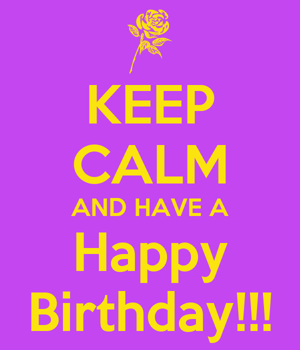 KEEP CALM AND HAVE A Happy Birthday!!!