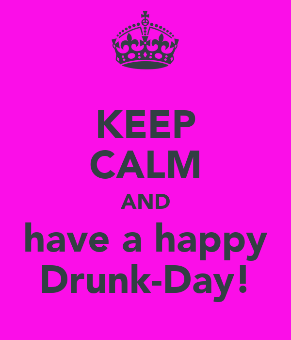 KEEP CALM AND have a happy Drunk-Day!