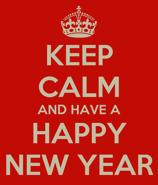 KEEP CALM AND HAVE A HAPPY NEW YEAR