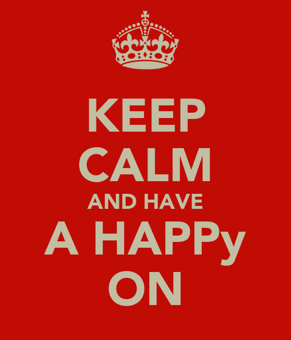 KEEP CALM AND HAVE A HAPPy ON