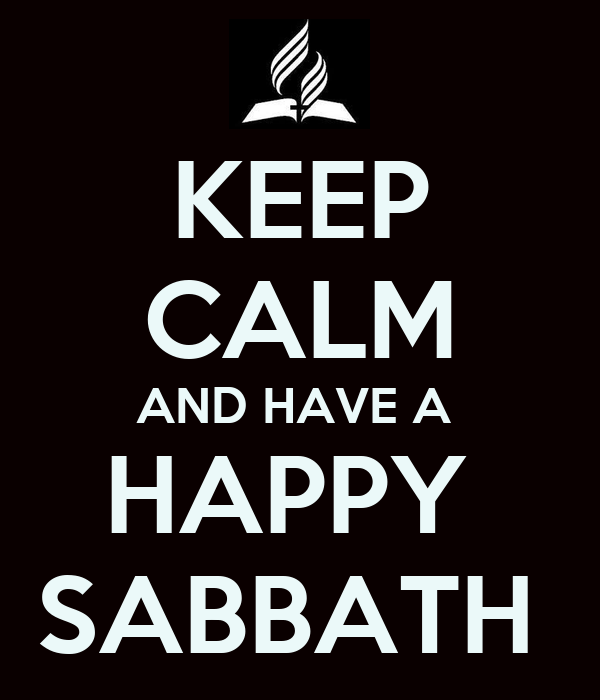 KEEP CALM AND HAVE A  HAPPY  SABBATH