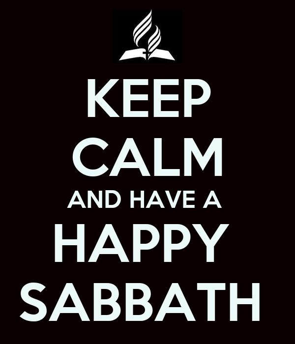 KEEP CALM AND HAVE A  HAPPY  SABBATH