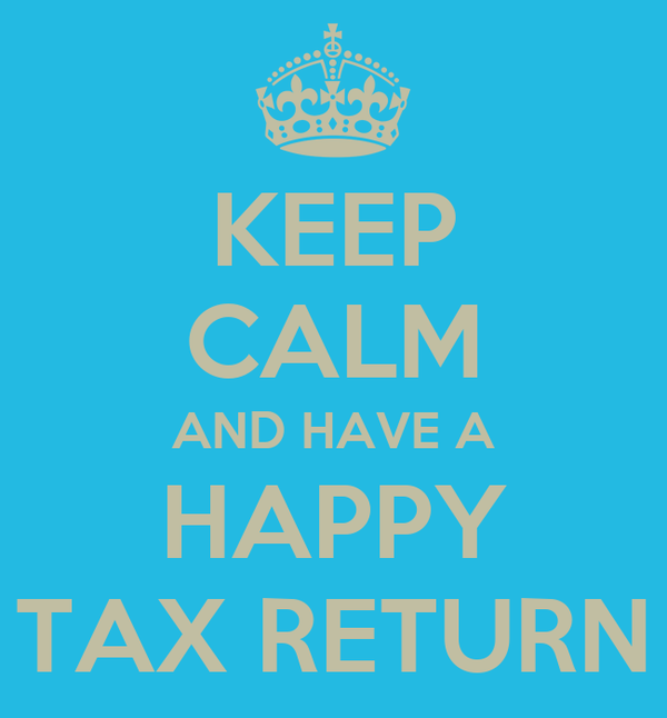 KEEP CALM AND HAVE A HAPPY TAX RETURN