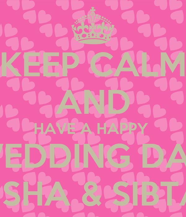 KEEP CALM AND HAVE A HAPPY  WEDDING DAY ALISHA & SIBTAIN